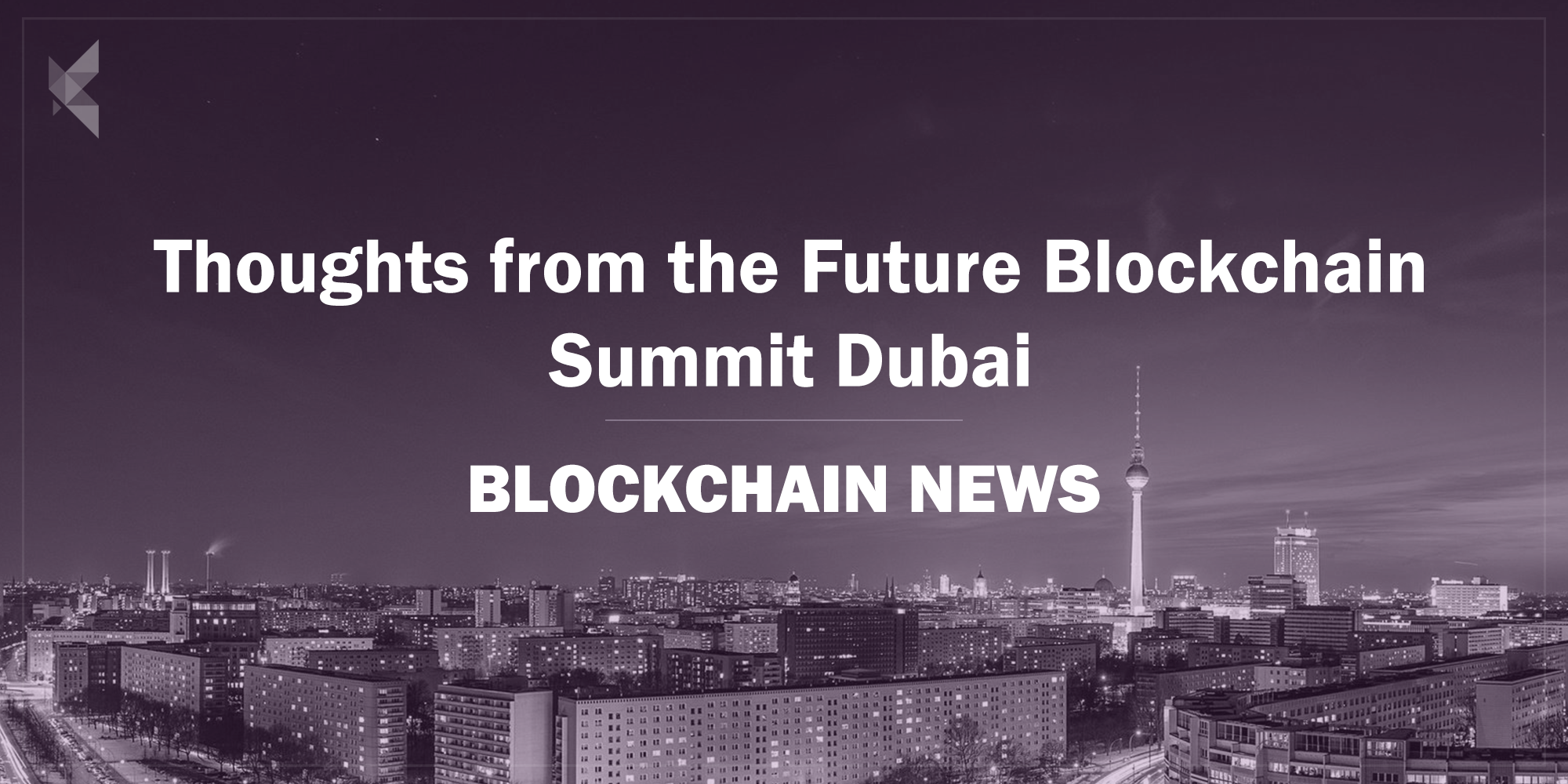 Thoughts from the Future Blockchain Summit, Dubai
