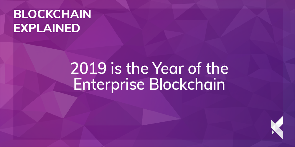 2019 is the Year of the Enterprise Blockchain