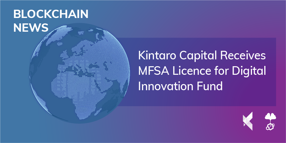 Kintaro Capital Receives MFSA Licence for Digital Innovation Fund